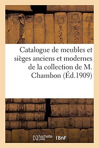 Catalogue de meubles et sièges anciens et modernes, armoire normande, bronzes d'art: et d'ameublement, tableaux, gravures, livres, objets diversde la collection de M. Chambon