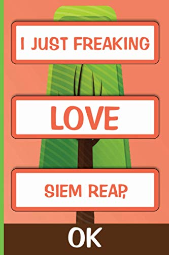 I Just Freaking Love Siem Reap, Ok: Personalized Journal Diary For Travellers, Backpackers, Campers, Wide Ruled Notebook Gift For Siem Reap lovers