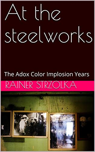At the steelworks: The Adox Color Implosion Years (English Edition)