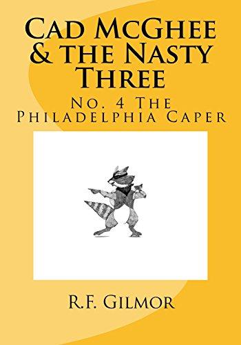 Cad McGhee & The Nasty Three - No 4. The Philadelphia Caper (English Edition)