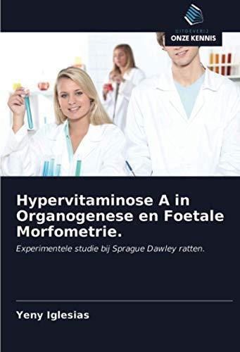 Hypervitaminose A in Organogenese en Foetale Morfometrie.: Experimentele studie bij Sprague Dawley ratten.