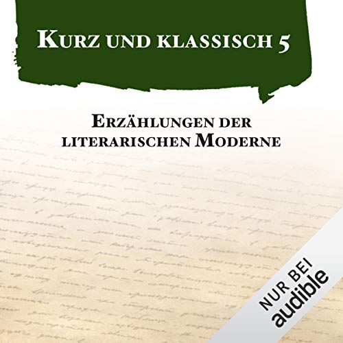 Erzählungen der literarischen Moderne     Kurz und klassisch 5              By:                                                                                                                                 Arthur Schnitzler,                                                                                        Joseph Roth,                                                                                        Franz Kafka,                   and others                          Narrated by:                                                                                                                                 Robert Frank,                                                                                        Helmut Krauss,                                                                                        Richard Barenberg,                   and others                 Length: 5 hrs and 52 mins     Not rated yet     Overall 0.0