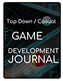 Top Down / Casual Game Development Journal: Imagine, Plan and Create your next amazing Top Down or...
