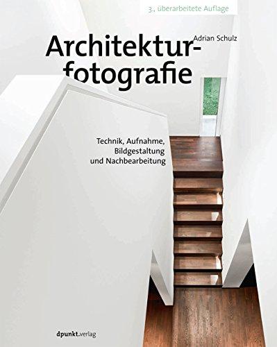 Architekturfotografie: Technik, Aufnahme, Bildgestaltung und Nachbearbeitung