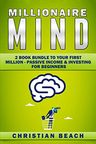 Millionaire Mind: 2 Book Bundle To Your First Million - Passive Income & Investing For Beginners