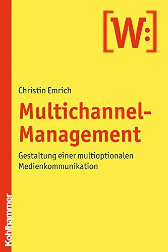 Multichannel-Management: Gestaltung einer multioptionalen Medienkommunikation