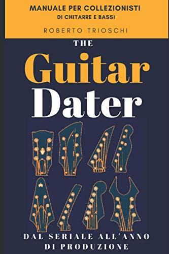 The Guitar Dater: Dal serial number all'anno di produzione della chitarra o basso elettrico