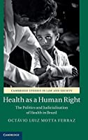 Health as a Human Right: The Politics and Judicialisation of Health in Brazil (Cambridge Studies in Law and Society)