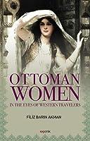 Ottoman Women: In the Eyes of Western Travelers