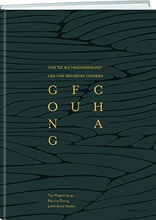 Gong Fu Cha: Vom Tee als Handwerkskunst und vom bewussten Geniessen