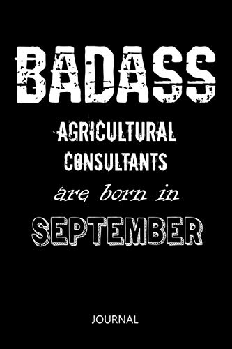 Badass Agricultural Consultants are born in September: Birthday Or University Graduation gift / Lined Notebook / Gag Journal Gift, 110 Pages, 6x9, Soft Cover, Matte Finish