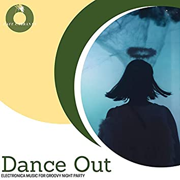 Dance Out - Electronica Music For Groovy Night Party