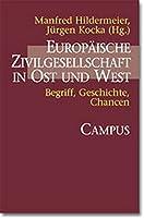 Europaeische Zivilgesellschaft in Ost und West: Begriffe, Geschichte, Chancen
