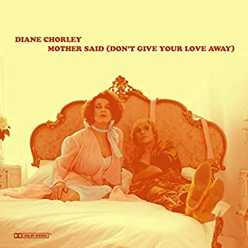 Mother Said (Don't Give Your Love Away)