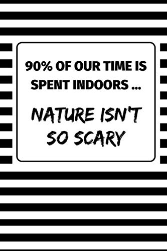 90% Of Our Time Is Spent Indoors ... Nature Isn't So Scary: Nature Themed 2 in 1 Note Book