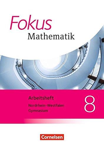 Fokus Mathematik - Kernlehrpläne Gymnasium Nordrhein-Westfalen - Neubearbeitung: 8. Schuljahr - Arbeitsheft mit eingelegten Lösungen