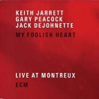 My Foolish Heart: Live At Montreux by Keith Jarrett (2007-10-16)