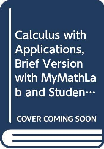 Calculus with Applications, Brief Version with MyMathLab and Student Solutions Manual (9th Edition)