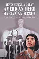 Remembering a Great American Hero Marian Anderson: The Lady from Philadelphia