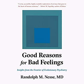 Good Reasons for Bad Feelings     Insights from the Frontier of Evolutionary Psychiatry              By:                                                                                                                                 Randolph M. Nesse                               Narrated by:                                                                                                                                 Arthur Morey                      Length: 11 hrs and 11 mins     25 ratings     Overall 4.7