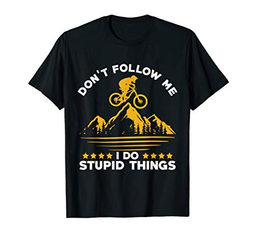 Don't follow me I do stupid things MTB bicycle cyclist T-Shirt