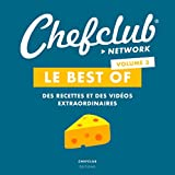 Le best of Chefclub - Volume 3, Des recettes et des vidéos extraordinaires