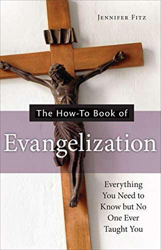 The How-to Book of Evangelization: Everything You Need to Know But No One Ever Taught You by [Jennifer Fitz]