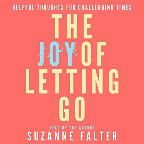 The Joy of Letting Go: Helpful Thoughts for Challenging Times Audiobook By Suzanne Falter cover art
