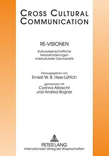 Re-Visionen: Kulturwissenschaftliche Herausforderungen interkultureller Germanistik (Cross Cultural Communication, Band 22)