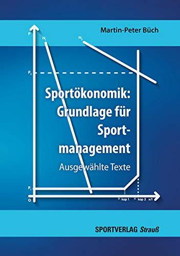 Sportökonomik: Grundlage für Sportmanagement. Ausgewählte Texte