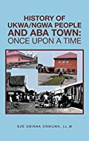 History of Ukwa/Ngwa People and Aba Town: Once Upon a Time
