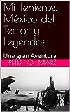 Mi Teniente. México del Terror y Leyendas: Una gran Aventura