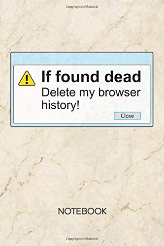 If Found Dead Delete My Browser History: NOTEBOOK GRID-LINED Funny Quotes Journal for Scaredy Cat 120 Pages A5 6x9 - GRIDDED Men Quotes Diary - Nerd ... Notepad SQUARED Paper Dirty Jokes Sketchbook