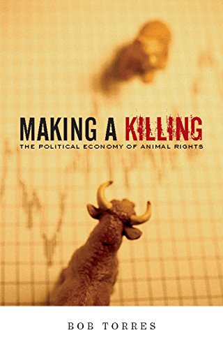 Compare Textbook Prices for Making A Killing: The Political Economy of Animal Rights  ISBN 9781904859673 by Torres, Bob