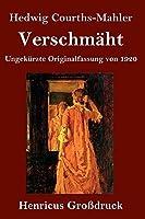 Verschmaeht (Grossdruck): Ungekuerzte Originalfassung von 1920