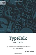 TypeTalk Volume 1: A Compendium of Typographic Advice for Creative Pros