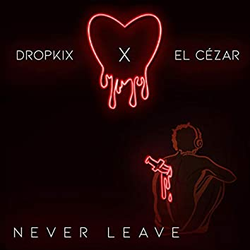 Never Leave (feat. El Cézar)