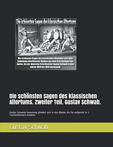 Die schönsten Sagen des klassischen Altertums. Zweiter Teil. Gustav Schwab.: Gustav Schwabs Sammlung gliedert sich in drei Bände, die Sie aufgeteilt in 2 Taschenbüchern erhalten.