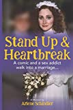Image of Stand Up and Heartbreak: A Comic and a Sex Addict Walk into a Marriage...