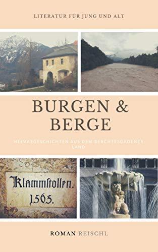 BURGEN UND BERGE: Heimatgeschichten aus dem Berchtesgadener Land