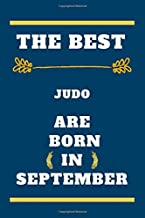 The Best Judo are born in september: lined notebook , birthday gift for Judo player , gift for Judo born in september , Ju...