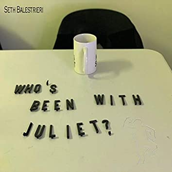 Who's Been with Juliet?