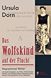 Das Wolfskind auf der Flucht: Biographischer Roman. Mit einem Kommentar von PD Dr. Winfrid Halder, Direktor der Stiftung Gerhart-Hauptmann-Haus,...