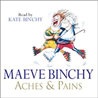 Aches & Pains                   By:                                                                                                                                 Maeve Binchy                               Narrated by:                                                                                                                                 Kate Binchy                      Length: 1 hr and 40 mins     6 ratings     Overall 4.3