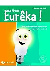 Le Grand Eurêka ! - Dictionnaire orthographique pour écrire tout seul de Jacques Demeyère