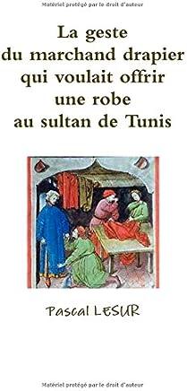 La geste du marchand drapier qui voulait offrir une robe au sultan de Tunis (French