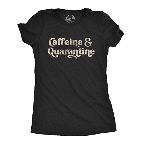 Womens Caffeine and Quarantine Tshirt Funny Social Distancing Coffee Novelty Tee (Heather Black) - L
