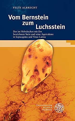 Vom Bernstein zum Luchsstein: Der im Hebräischen mit 'l?m' bezeichnete Stein und seine Äquivalente in Septuaginta und Vetus Latina