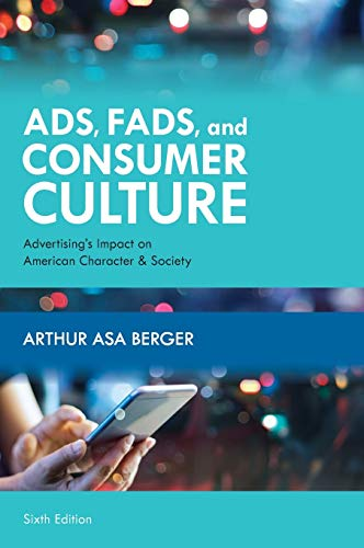 Compare Textbook Prices for Ads, Fads, and Consumer Culture: Advertising's Impact on American Character and Society Sixth Edition ISBN 9781538137802 by Berger San Francisco State University, Arthur Asa