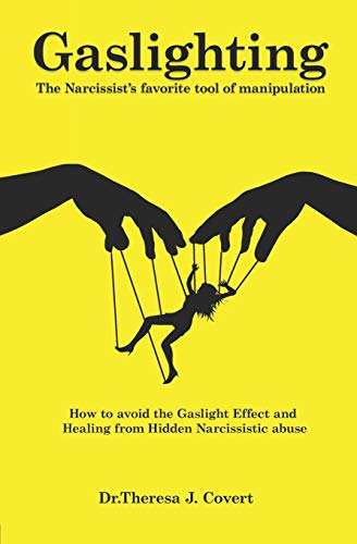 Compare Textbook Prices for Gaslighting: The Narcissist's favorite tool of Manipulation - How to avoid the Gaslight Effect and Recovery from Emotional and Narcissistic Abuse  ISBN 9781082439377 by J. Covert, Dr.Theresa